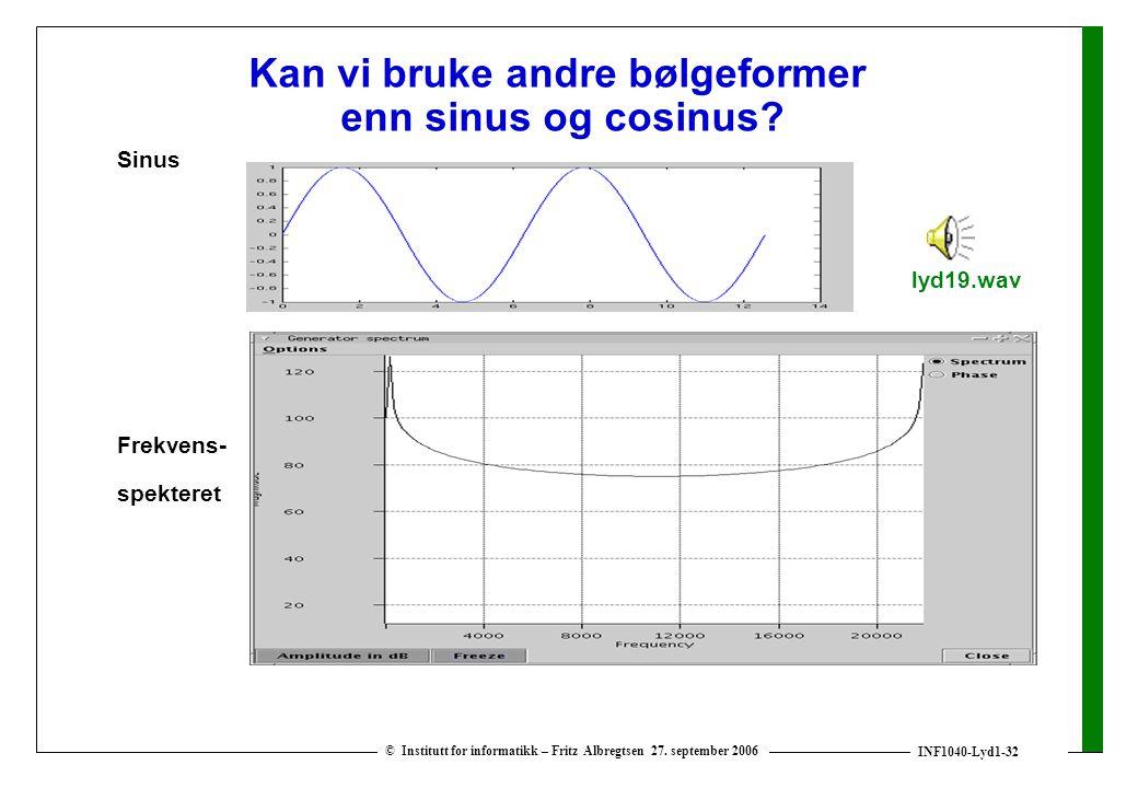 INF1040-Lyd1-32 © Institutt for informatikk – Fritz Albregtsen 27. september 2006 Kan vi bruke andre bølgeformer enn sinus og cosinus? Sinus Frekvens-