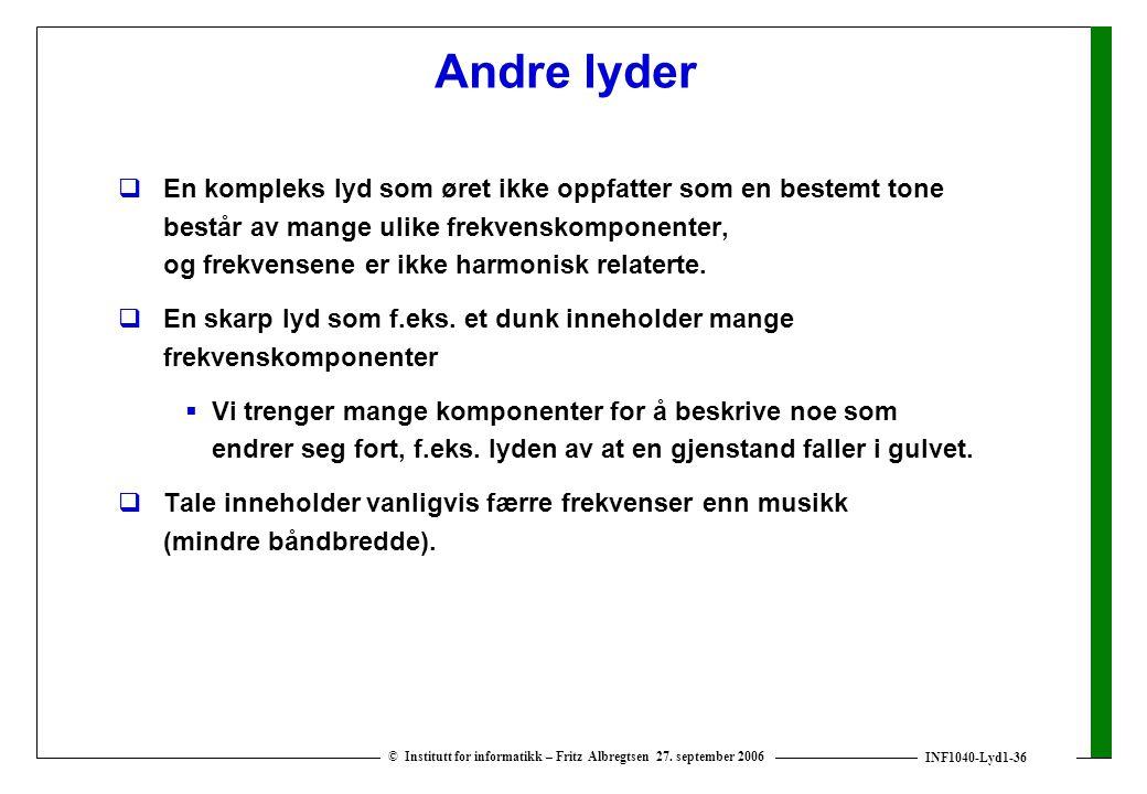 INF1040-Lyd1-36 © Institutt for informatikk – Fritz Albregtsen 27. september 2006 Andre lyder  En kompleks lyd som øret ikke oppfatter som en bestemt