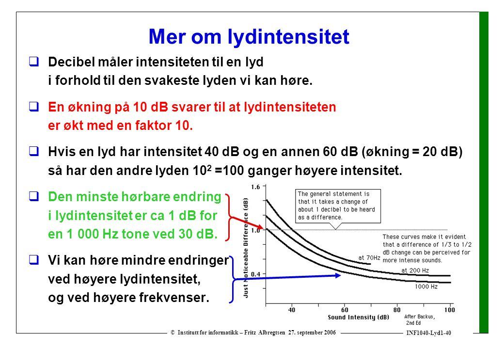 INF1040-Lyd1-40 © Institutt for informatikk – Fritz Albregtsen 27. september 2006 Mer om lydintensitet  Decibel måler intensiteten til en lyd i forho