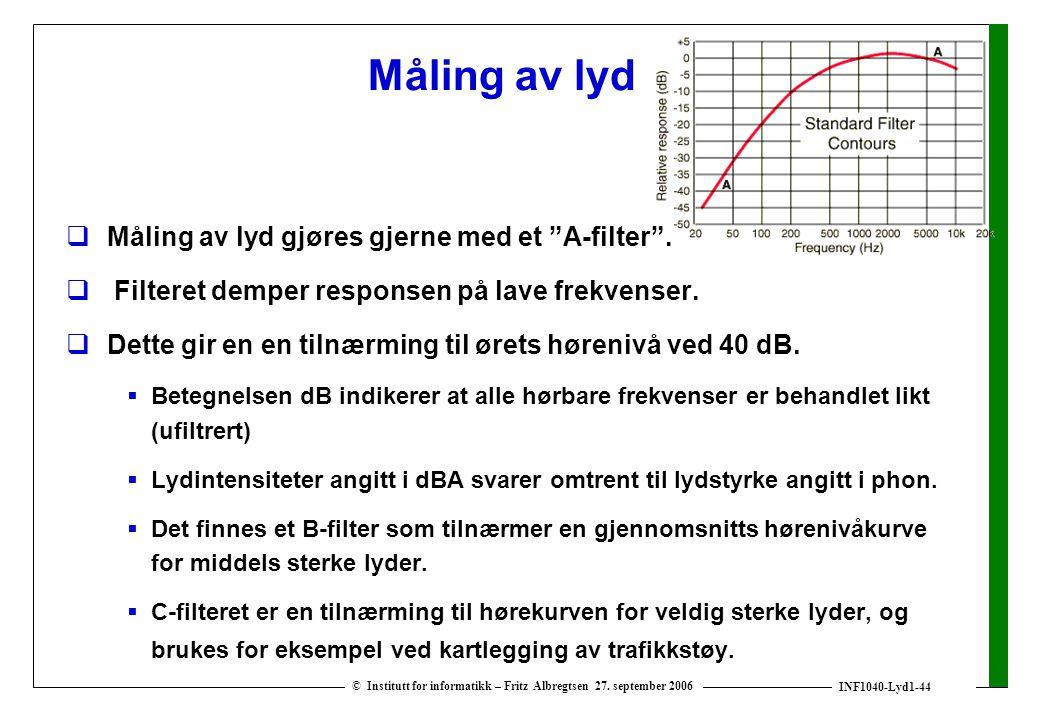 """INF1040-Lyd1-44 © Institutt for informatikk – Fritz Albregtsen 27. september 2006 Måling av lyd  Måling av lyd gjøres gjerne med et """"A-filter"""".  Fil"""