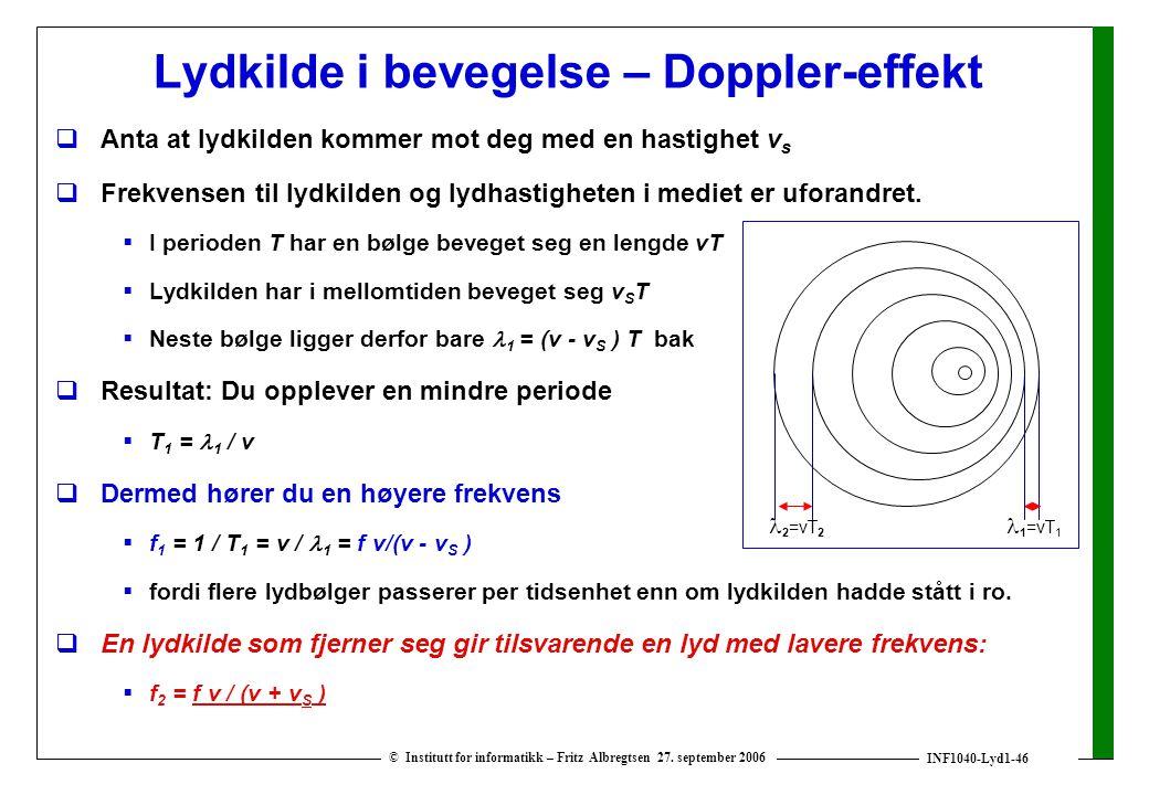 INF1040-Lyd1-46 © Institutt for informatikk – Fritz Albregtsen 27. september 2006 Lydkilde i bevegelse – Doppler-effekt  Anta at lydkilden kommer mot