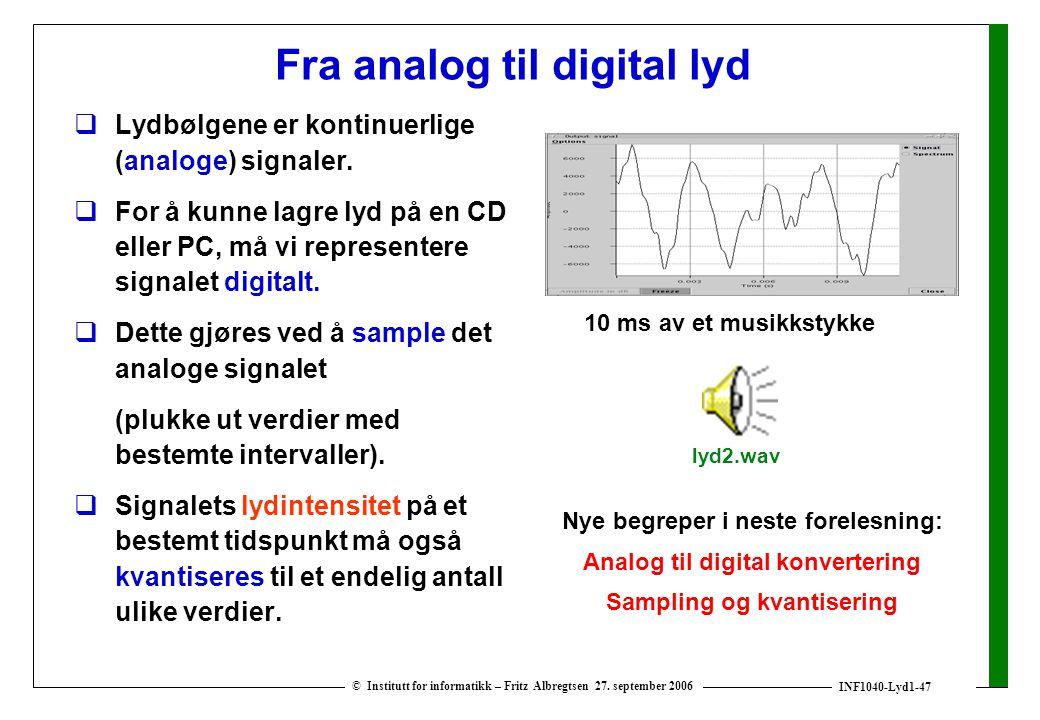 INF1040-Lyd1-47 © Institutt for informatikk – Fritz Albregtsen 27. september 2006 Fra analog til digital lyd  Lydbølgene er kontinuerlige (analoge) s