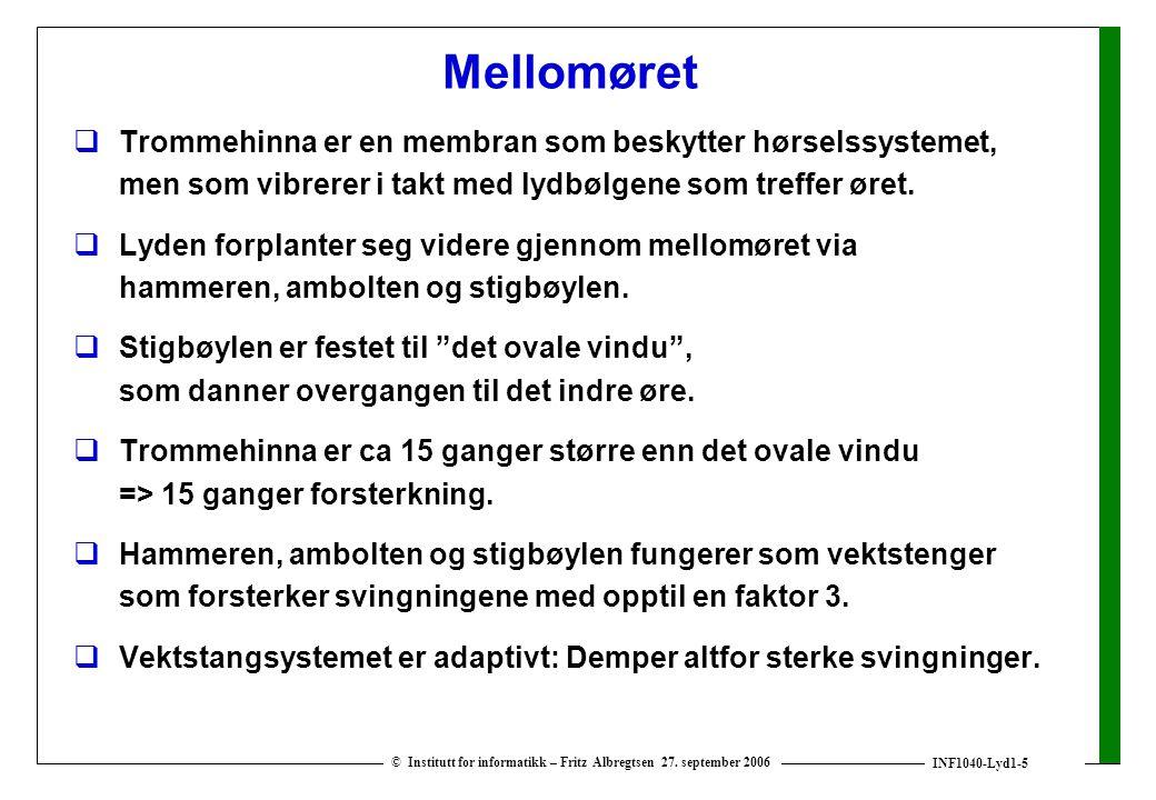 INF1040-Lyd1-5 © Institutt for informatikk – Fritz Albregtsen 27. september 2006 Mellomøret  Trommehinna er en membran som beskytter hørselssystemet,