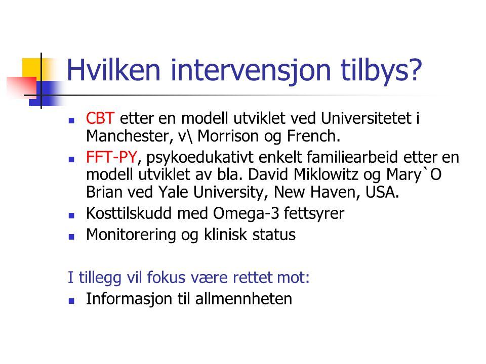 Hvilken intervensjon tilbys? CBT etter en modell utviklet ved Universitetet i Manchester, v\ Morrison og French. FFT-PY, psykoedukativt enkelt familie