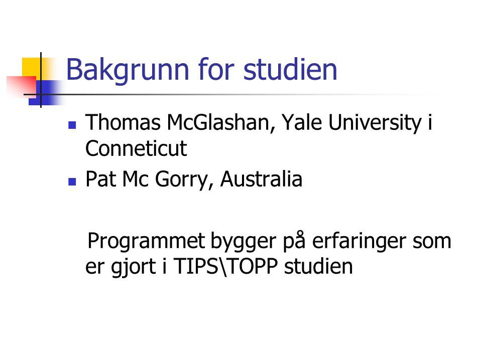 Bakgrunn for studien Thomas McGlashan, Yale University i Conneticut Pat Mc Gorry, Australia Programmet bygger på erfaringer som er gjort i TIPS\TOPP s