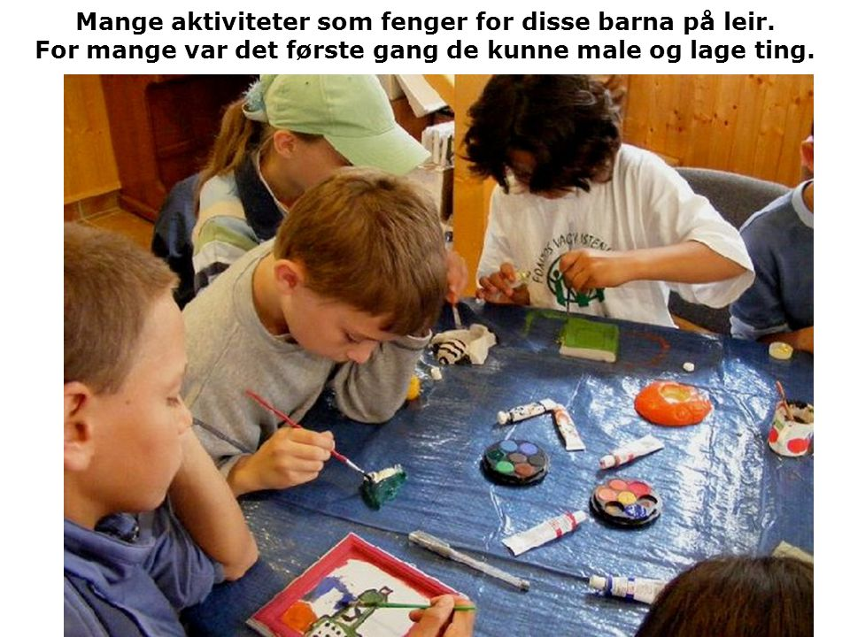 Mange aktiviteter som fenger for disse barna på leir. For mange var det første gang de kunne male og lage ting.