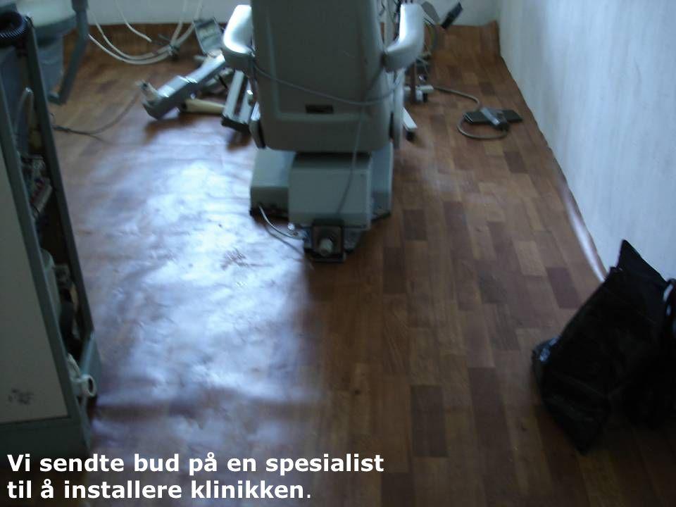 Vi sendte bud på en spesialist til å installere klinikken.