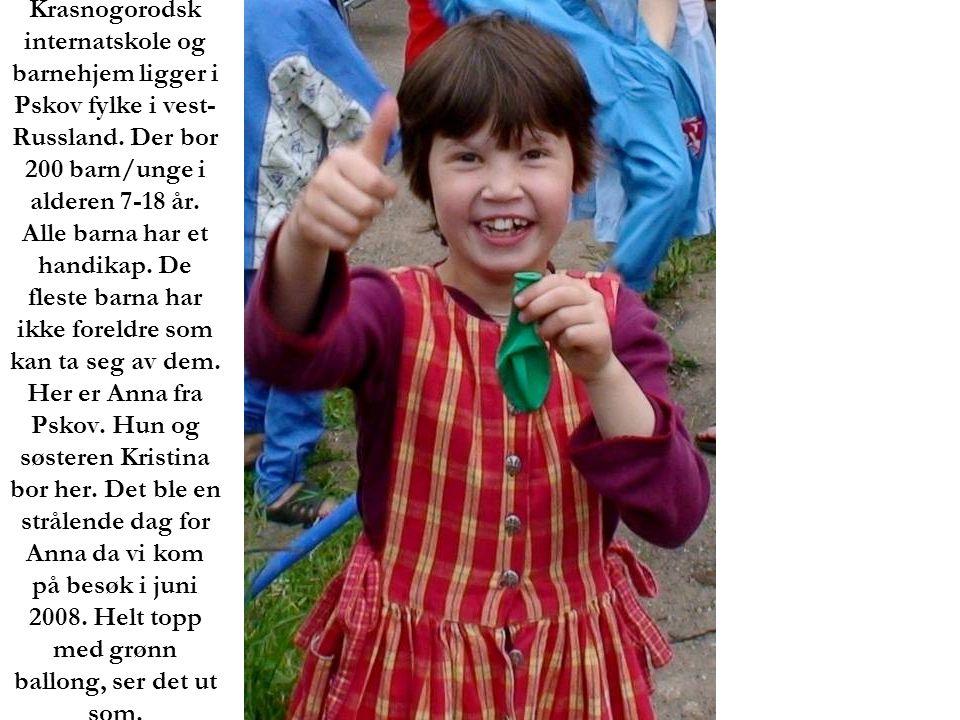 Krasnogorodsk internatskole og barnehjem ligger i Pskov fylke i vest- Russland. Der bor 200 barn/unge i alderen 7-18 år. Alle barna har et handikap. D