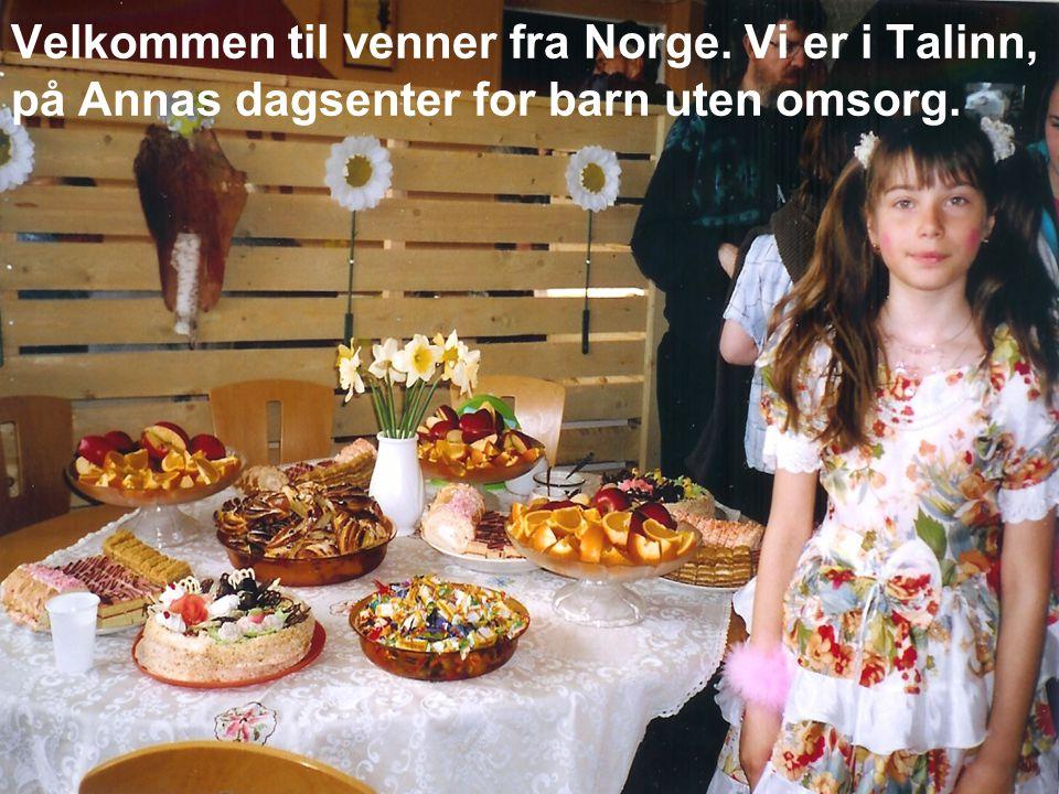 Velkommen til venner fra Norge. Vi er i Talinn, på Annas dagsenter for barn uten omsorg.