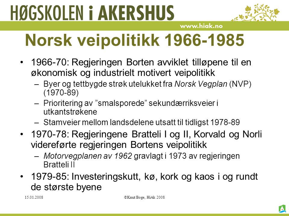 15.01.2008©Knut Boge, HiAk 2008 Norsk veipolitikk 1966-1985 1966-70: Regjeringen Borten avviklet tilløpene til en økonomisk og industrielt motivert ve