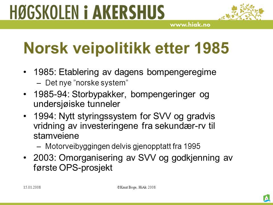 """15.01.2008©Knut Boge, HiAk 2008 Norsk veipolitikk etter 1985 1985: Etablering av dagens bompengeregime –Det nye """"norske system"""" 1985-94: Storbypakker,"""