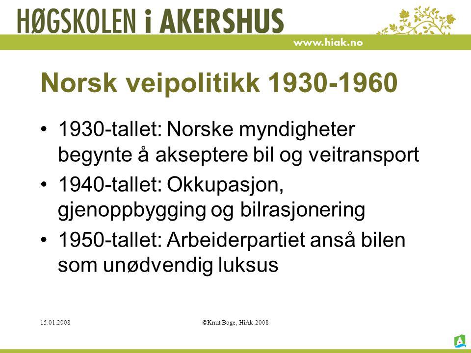 15.01.2008©Knut Boge, HiAk 2008 Norsk veipolitikk 1930-1960 1930-tallet: Norske myndigheter begynte å akseptere bil og veitransport 1940-tallet: Okkup