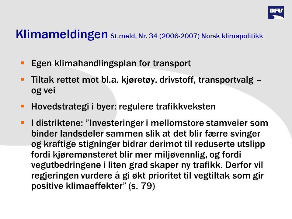 Klimameldingen St.meld. Nr. 34 (2006-2007) Norsk klimapolitikk  Egen klimahandlingsplan for transport  Tiltak rettet mot bl.a. kjøretøy, drivstoff,