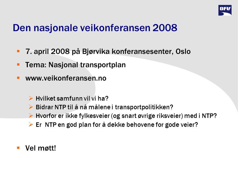 Den nasjonale veikonferansen 2008  7. april 2008 på Bjørvika konferansesenter, Oslo  Tema: Nasjonal transportplan  www.veikonferansen.no  Hvilket