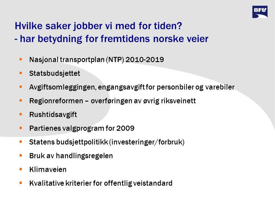 Hvilke saker jobber vi med for tiden? - har betydning for fremtidens norske veier  Nasjonal transportplan (NTP) 2010-2019  Statsbudsjettet  Avgifts