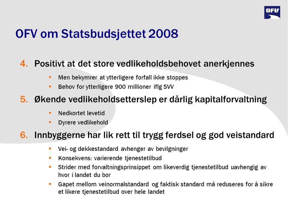 OFV om Statsbudsjettet 2008 4.Positivt at det store vedlikeholdsbehovet anerkjennes  Men bekymrer at ytterligere forfall ikke stoppes  Behov for ytt