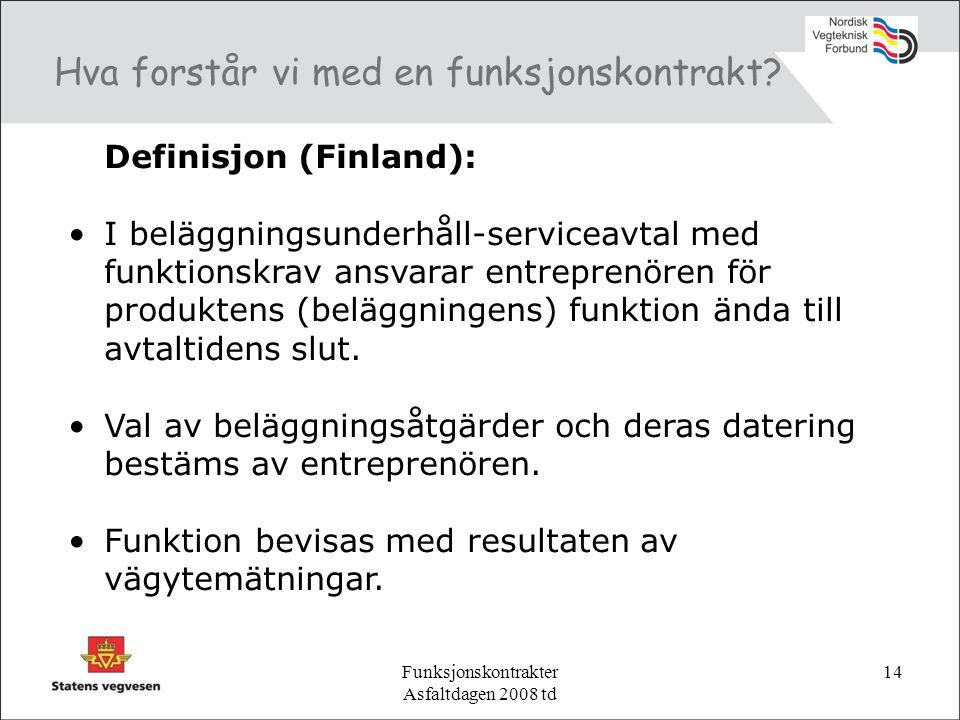Funksjonskontrakter Asfaltdagen 2008 td 14 Hva forstår vi med en funksjonskontrakt.