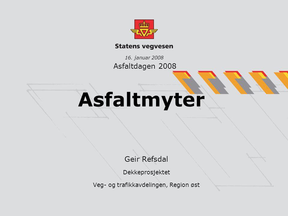 Asfaltmyter Geir Refsdal Dekkeprosjektet Veg- og trafikkavdelingen, Region øst 16. januar 2008 Asfaltdagen 2008