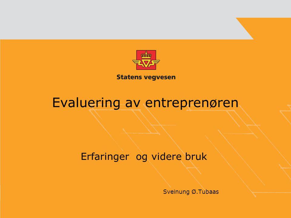 Evaluering av entreprenøren Erfaringer og videre bruk Sveinung Ø.Tubaas