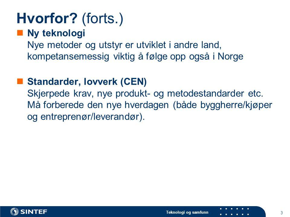 Teknologi og samfunn 3 Hvorfor? (forts.) Ny teknologi Nye metoder og utstyr er utviklet i andre land, kompetansemessig viktig å følge opp også i Norge