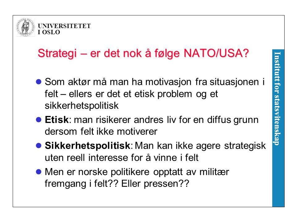 UNIVERSITETET I OSLO Institutt for statsvitenskap Strategi – er det nok å følge NATO/USA? Som aktør må man ha motivasjon fra situasjonen i felt – elle