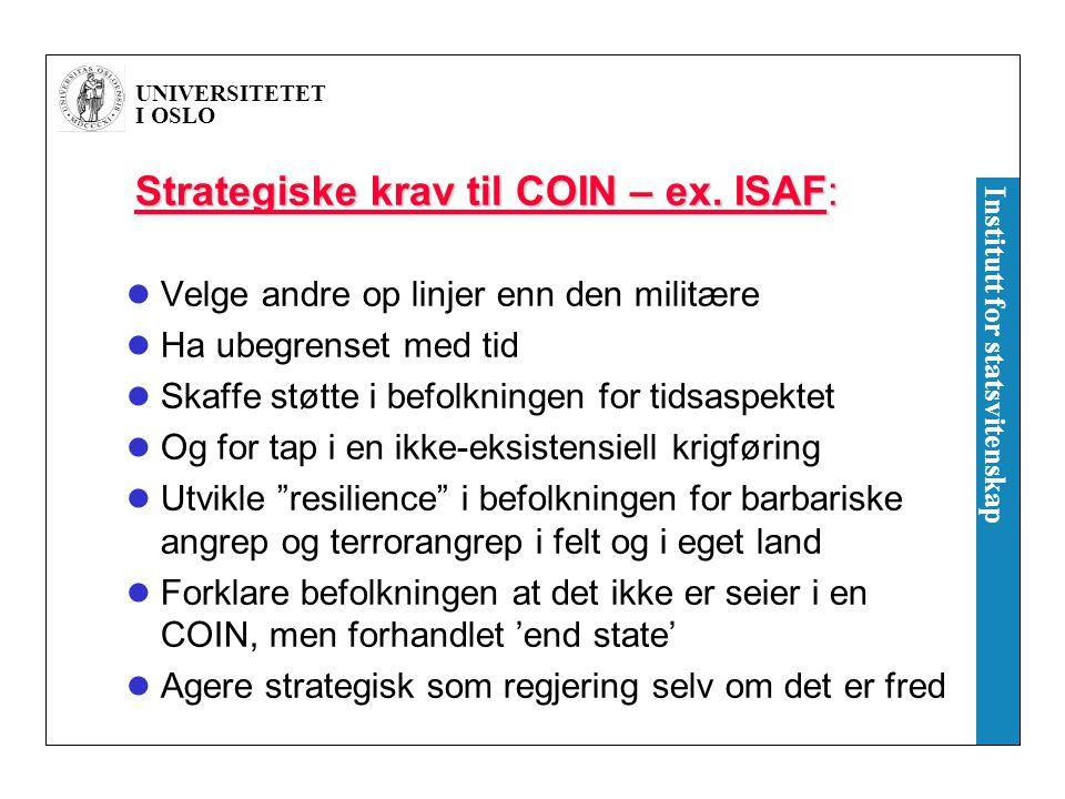 UNIVERSITETET I OSLO Institutt for statsvitenskap Strategiske krav til COIN – ex. ISAF: Velge andre op linjer enn den militære Ha ubegrenset med tid S