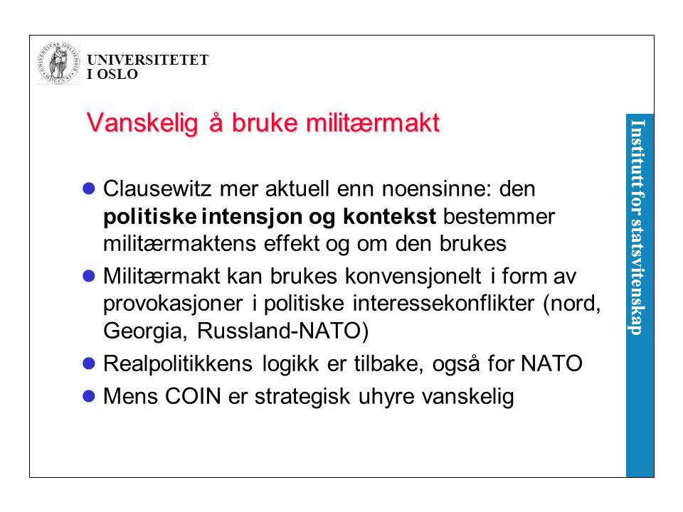 UNIVERSITETET I OSLO Institutt for statsvitenskap Vanskelig å bruke militærmakt Clausewitz mer aktuell enn noensinne: den politiske intensjon og konte