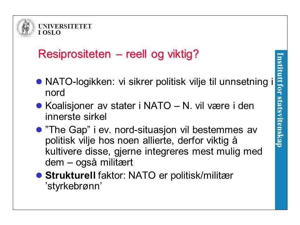 UNIVERSITETET I OSLO Institutt for statsvitenskap Resiprositeten – reell og viktig? NATO-logikken: vi sikrer politisk vilje til unnsetning i nord Koal