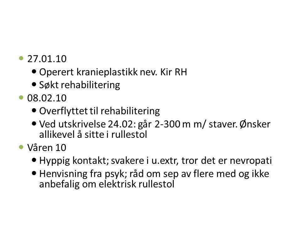 27.01.10 Operert kranieplastikk nev. Kir RH Søkt rehabilitering 08.02.10 Overflyttet til rehabilitering Ved utskrivelse 24.02: går 2-300 m m/ staver.