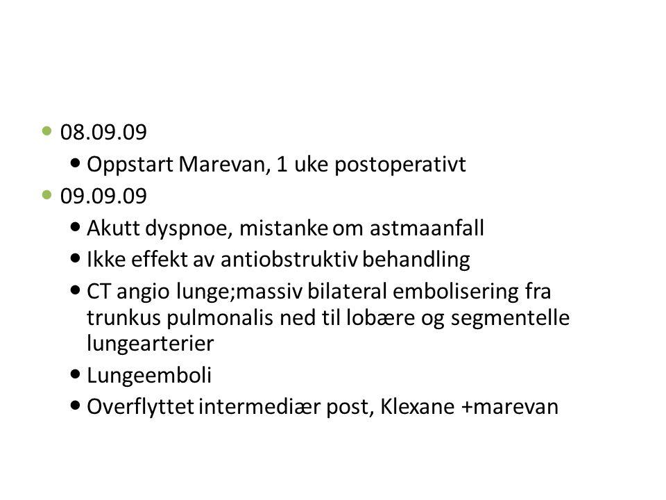 08.09.09 Oppstart Marevan, 1 uke postoperativt 09.09.09 Akutt dyspnoe, mistanke om astmaanfall Ikke effekt av antiobstruktiv behandling CT angio lunge