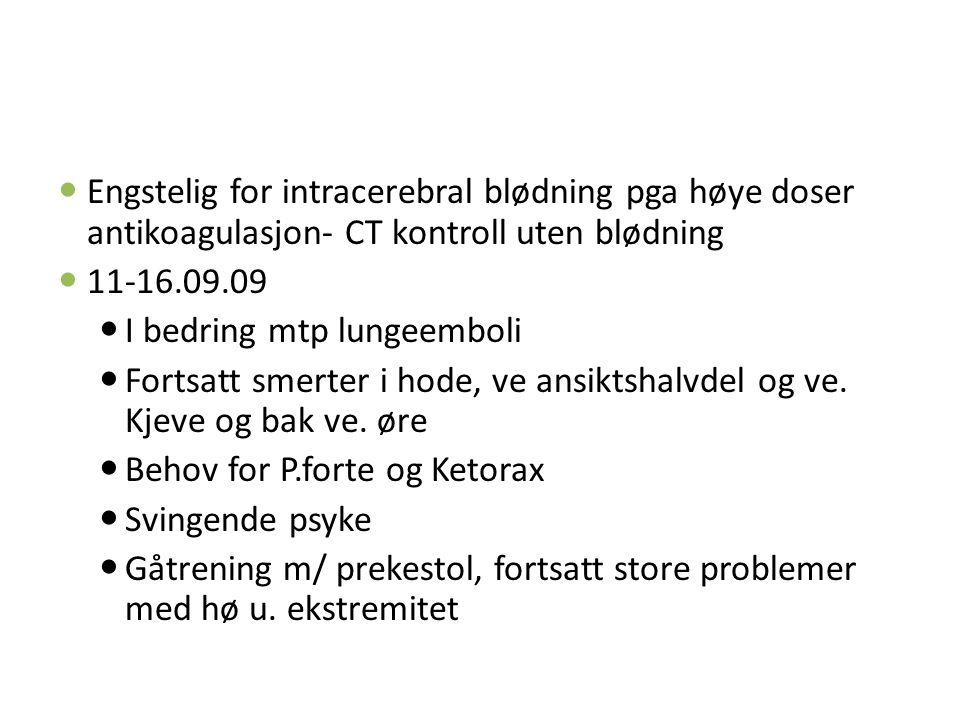 Engstelig for intracerebral blødning pga høye doser antikoagulasjon- CT kontroll uten blødning 11-16.09.09 I bedring mtp lungeemboli Fortsatt smerter