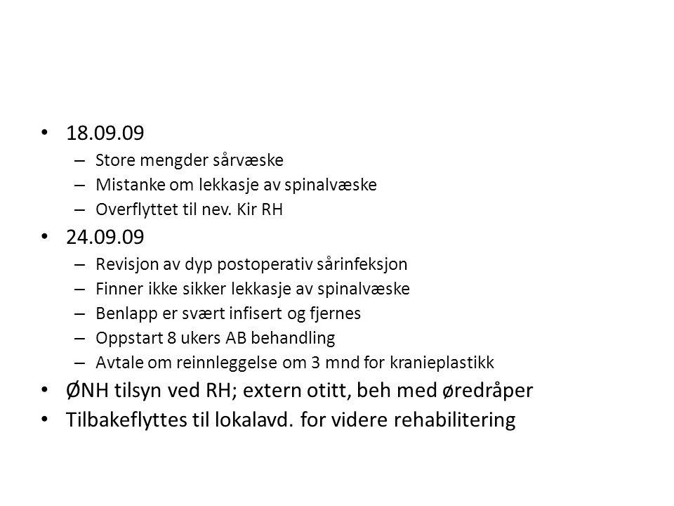 18.09.09 – Store mengder sårvæske – Mistanke om lekkasje av spinalvæske – Overflyttet til nev. Kir RH 24.09.09 – Revisjon av dyp postoperativ sårinfek