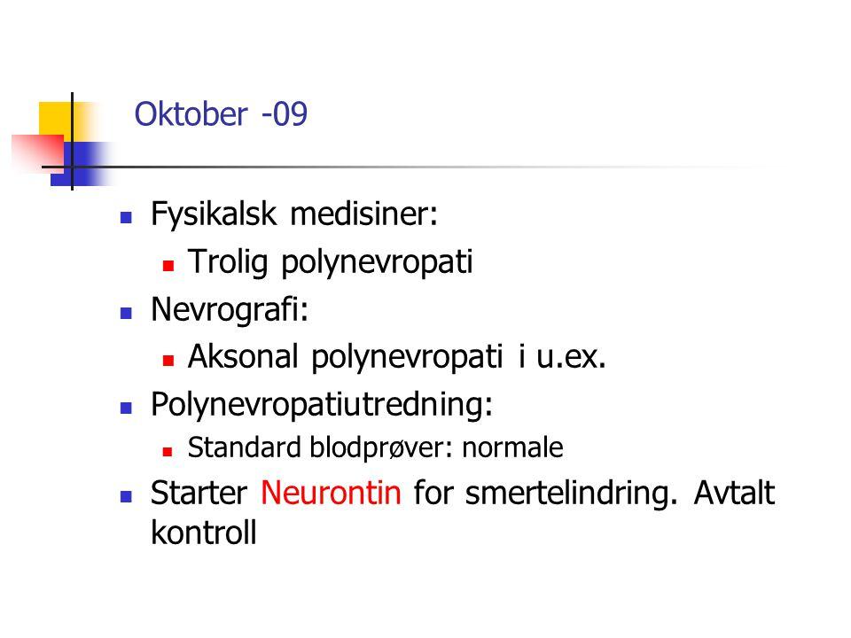 Oktober -09 Fysikalsk medisiner: Trolig polynevropati Nevrografi: Aksonal polynevropati i u.ex. Polynevropatiutredning: Standard blodprøver: normale S