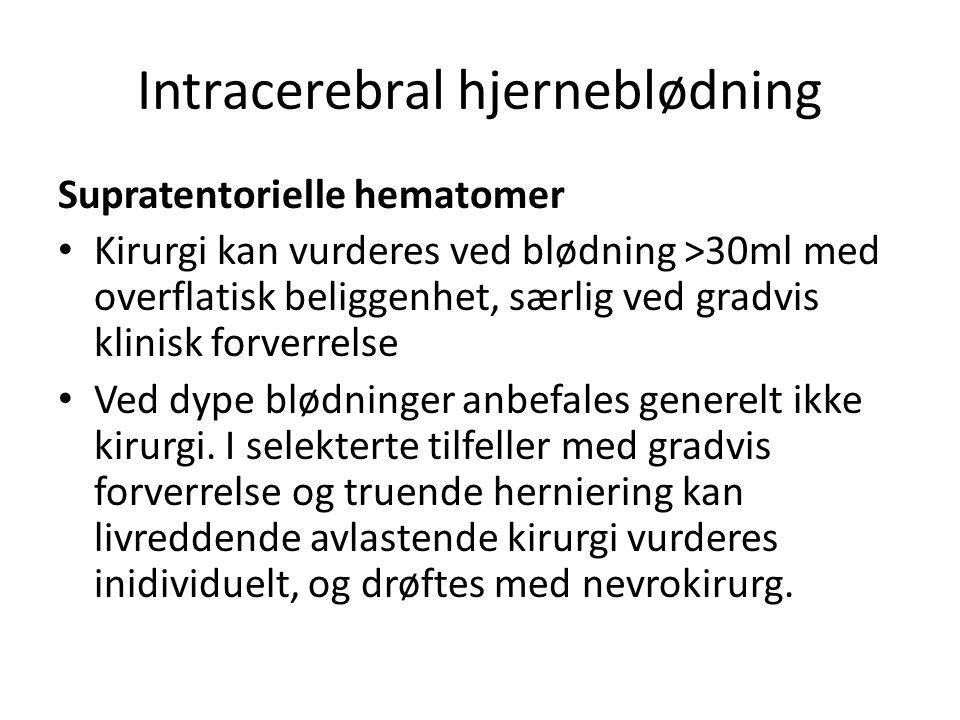 Intracerebral hjerneblødning Supratentorielle hematomer Kirurgi kan vurderes ved blødning >30ml med overflatisk beliggenhet, særlig ved gradvis klinis