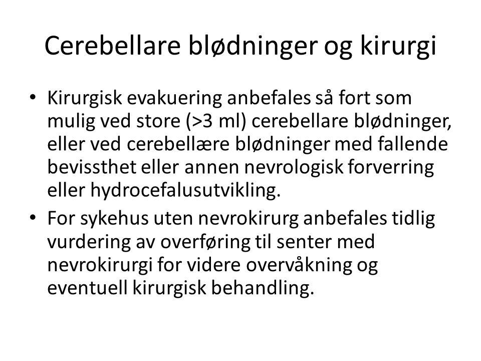 Cerebellare blødninger og kirurgi Kirurgisk evakuering anbefales så fort som mulig ved store (>3 ml) cerebellare blødninger, eller ved cerebellære blø