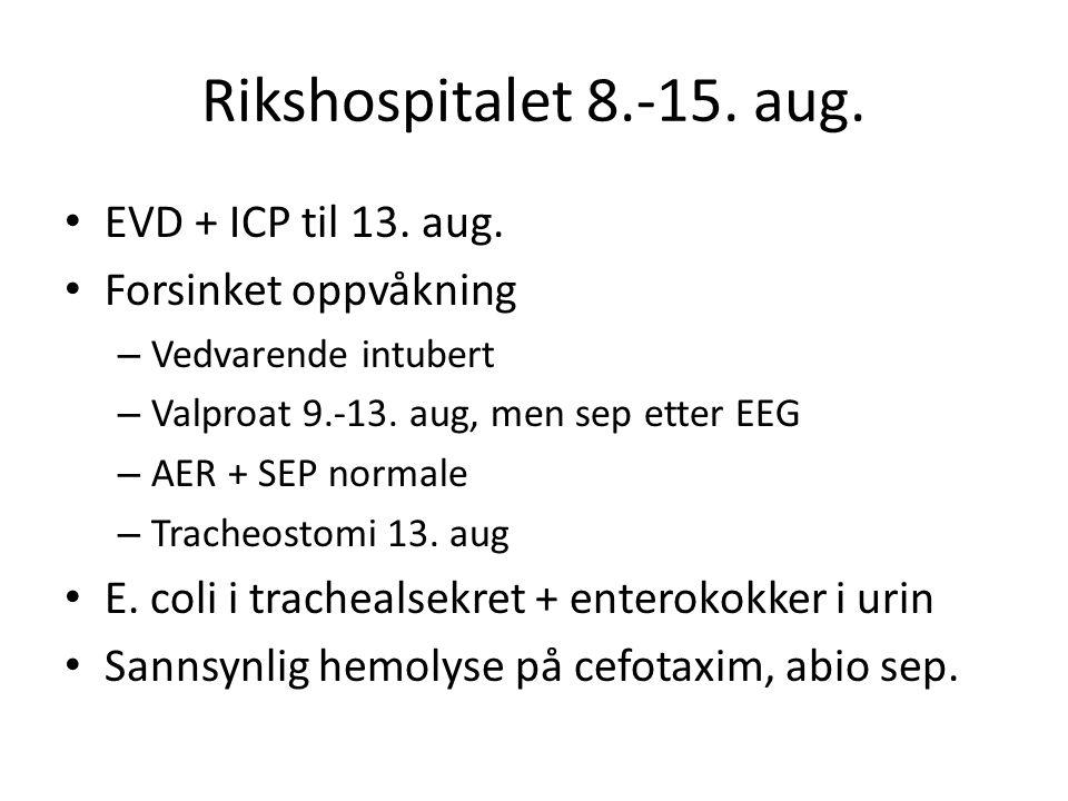 Rikshospitalet 8.-15. aug. EVD + ICP til 13. aug. Forsinket oppvåkning – Vedvarende intubert – Valproat 9.-13. aug, men sep etter EEG – AER + SEP norm