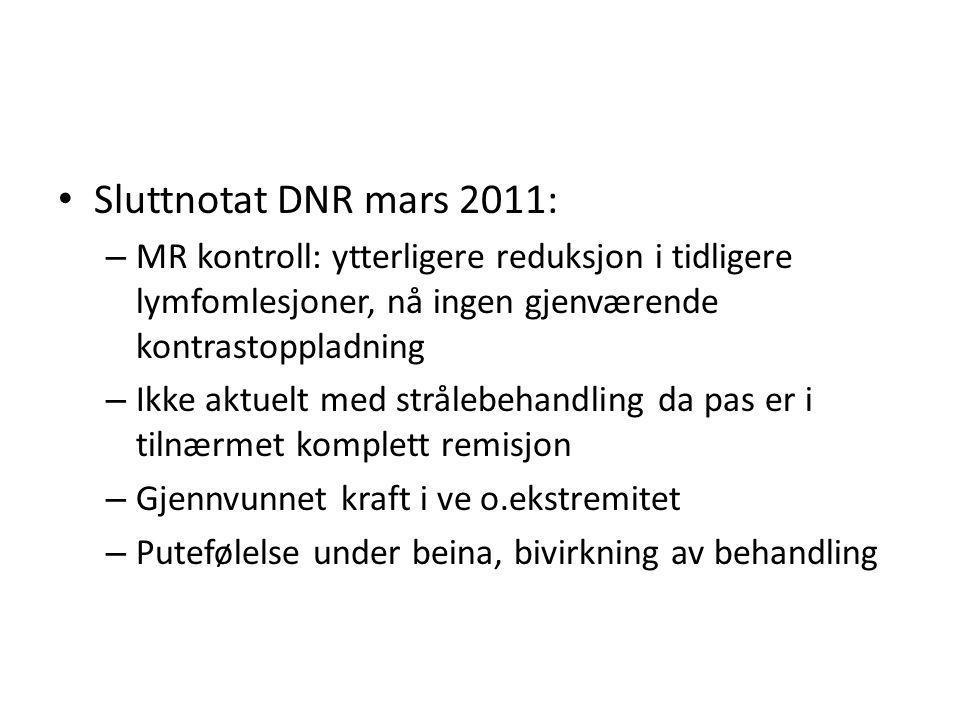 Sluttnotat DNR mars 2011: – MR kontroll: ytterligere reduksjon i tidligere lymfomlesjoner, nå ingen gjenværende kontrastoppladning – Ikke aktuelt med