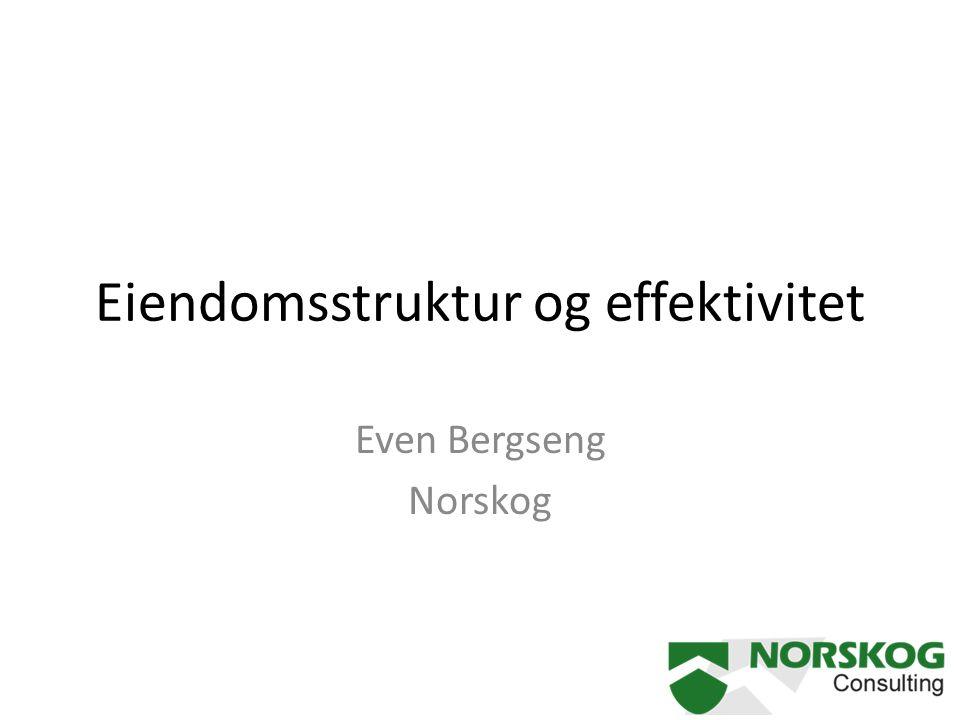 Eiendomsstruktur og effektivitet Even Bergseng Norskog