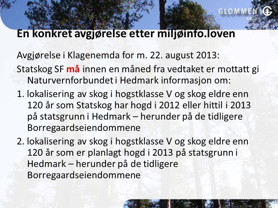 En konkret avgjørelse etter miljøinfo.loven Avgjørelse i Klagenemda for m. 22. august 2013: Statskog SF må innen en måned fra vedtaket er mottatt gi N