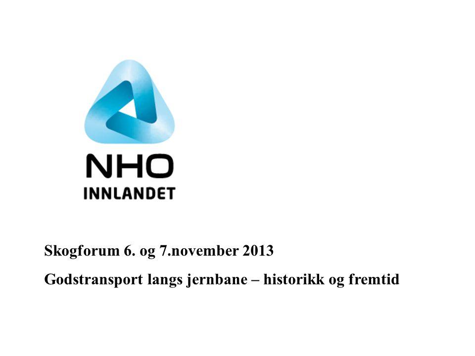 Skogforum 6. og 7.november 2013 Godstransport langs jernbane – historikk og fremtid