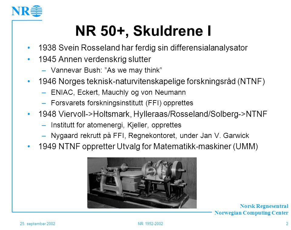 Norsk Regnesentral Norwegian Computing Center 25. september 2002NR 1952-20022 NR 50+, Skuldrene I 1938 Svein Rosseland har ferdig sin differensialanal