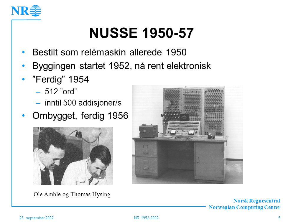 Norsk Regnesentral Norwegian Computing Center 25. september 2002NR 1952-20025 NUSSE 1950-57 Bestilt som relémaskin allerede 1950 Byggingen startet 195