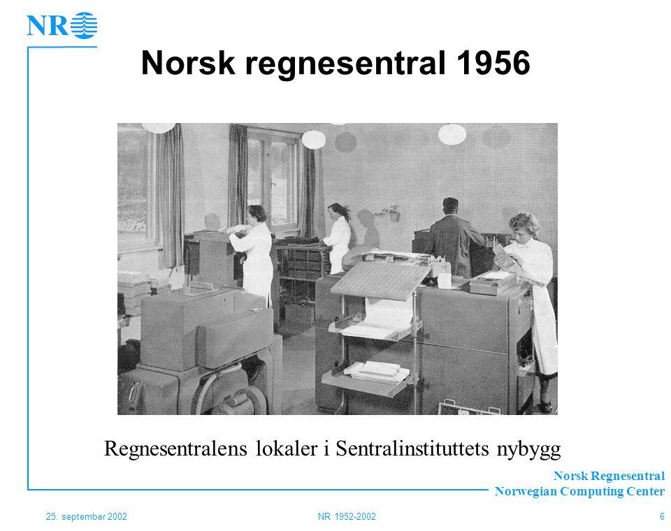 Norsk Regnesentral Norwegian Computing Center 25. september 2002NR 1952-20026 Norsk regnesentral 1956 Regnesentralens lokaler i Sentralinstituttets ny