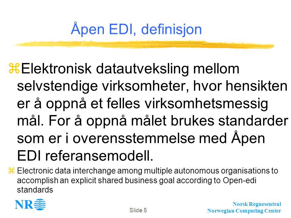 Norsk Regnesentral Norwegian Computing Center Slide 5 zElektronisk datautveksling mellom selvstendige virksomheter, hvor hensikten er å oppnå et felles virksomhetsmessig mål.