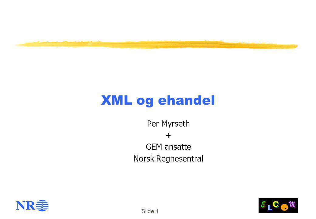 Slide 1 XML og ehandel Per Myrseth + GEM ansatte Norsk Regnesentral