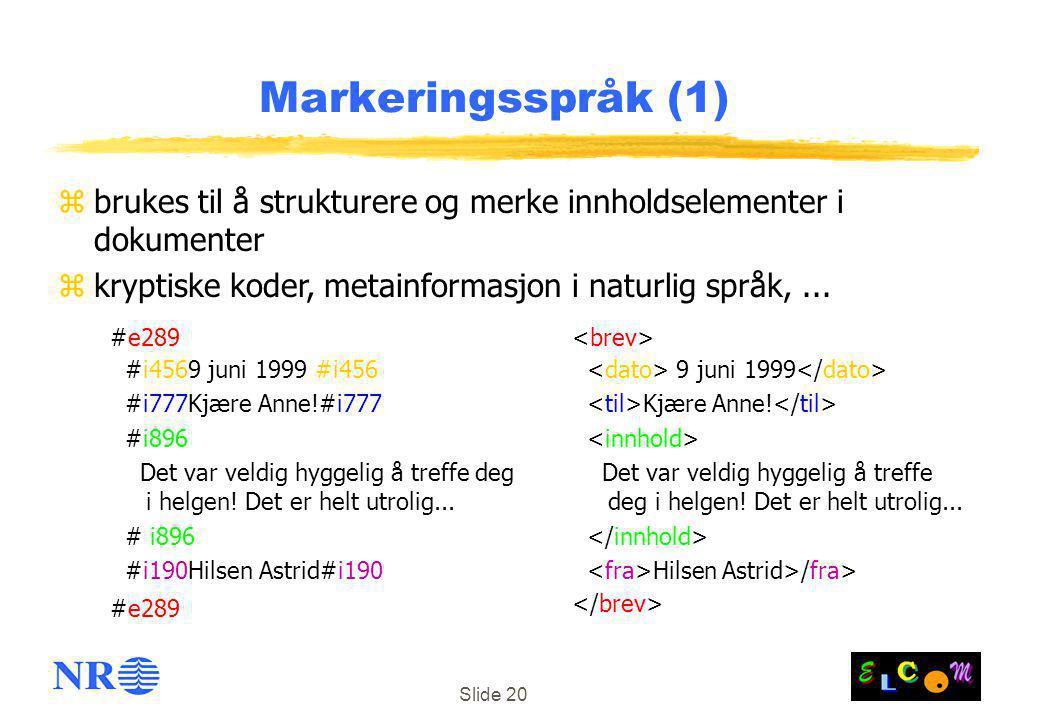 Slide 20 Markeringsspråk (1) 9 juni 1999 Kjære Anne.