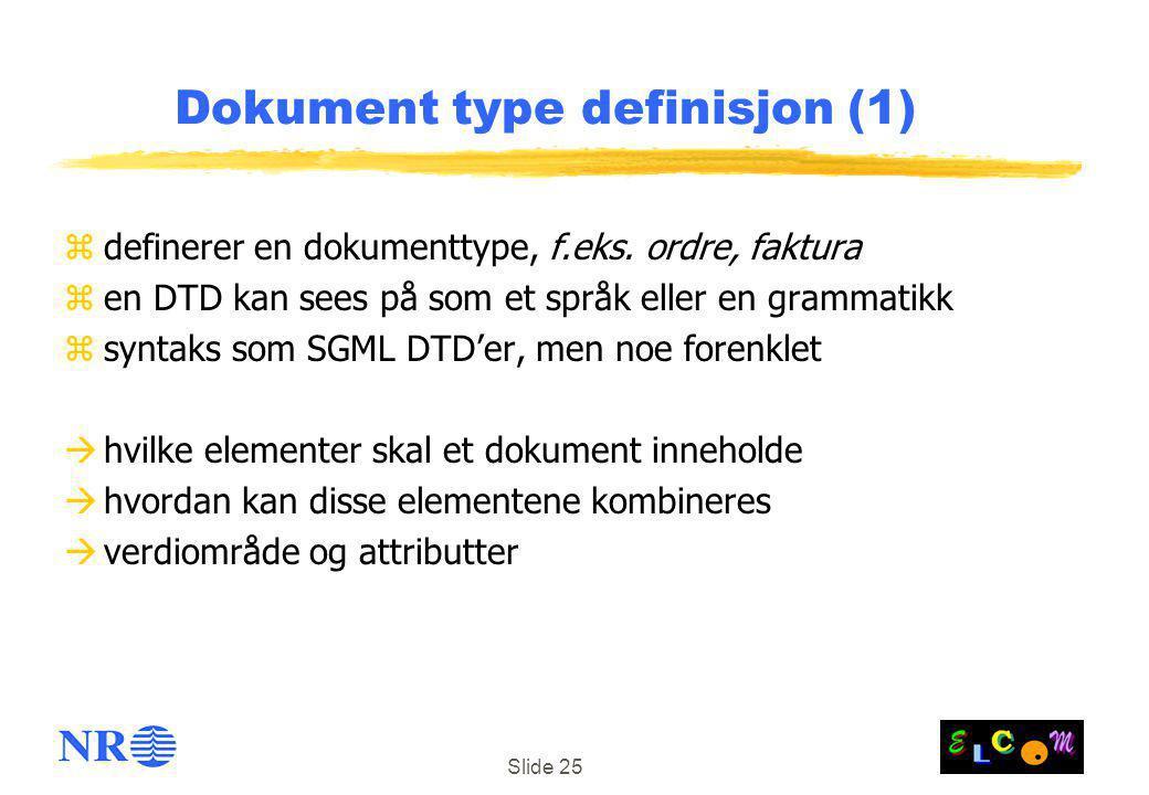 Slide 25 Dokument type definisjon (1) zdefinerer en dokumenttype, f.eks. ordre, faktura zen DTD kan sees på som et språk eller en grammatikk zsyntaks