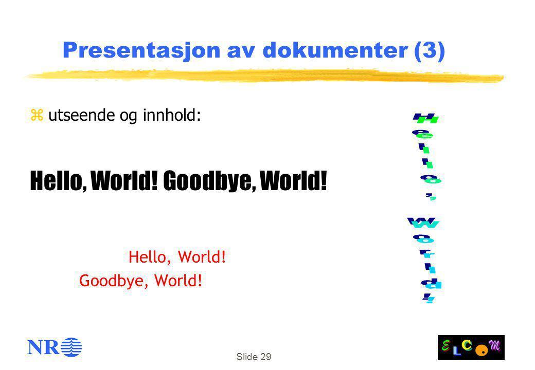Slide 29 Presentasjon av dokumenter (3) zutseende og innhold: Hello, World.