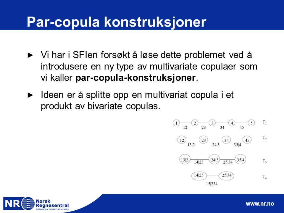 www.nr.no Par-copula konstruksjoner ► Vi har i SFIen forsøkt å løse dette problemet ved å introdusere en ny type av multivariate copulaer som vi kaller par-copula-konstruksjoner.