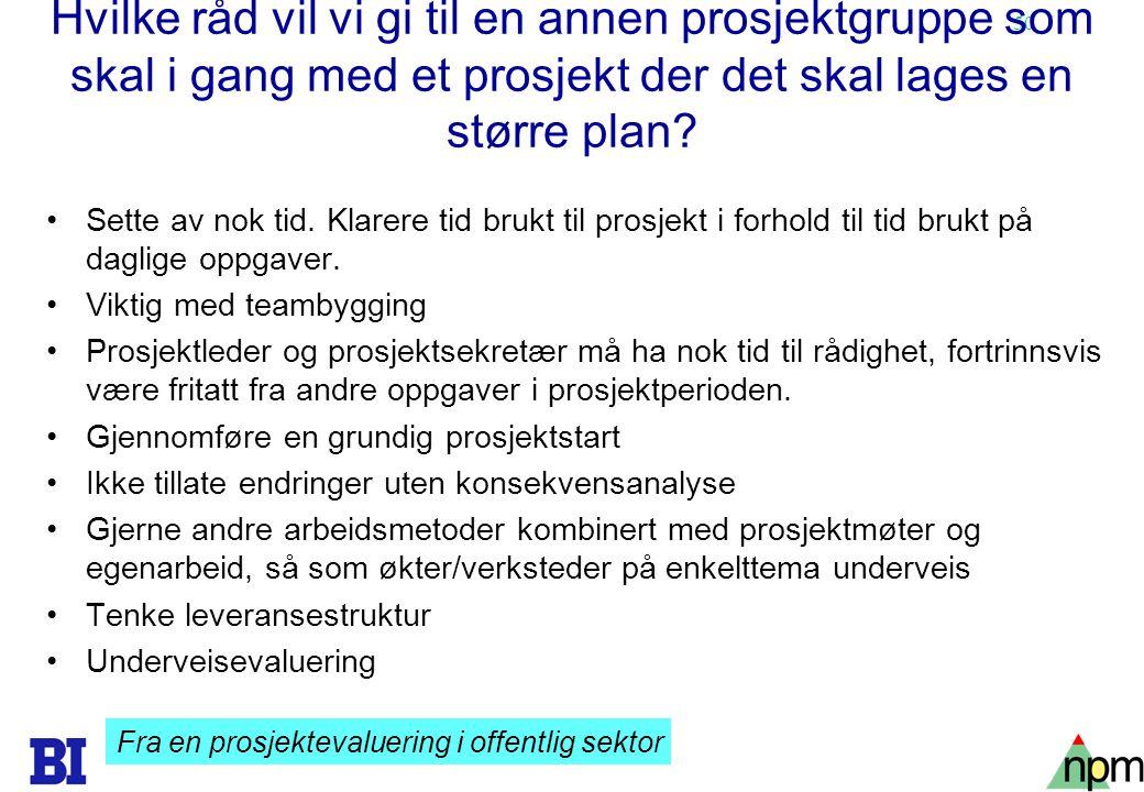 50 Hvilke råd vil vi gi til en annen prosjektgruppe som skal i gang med et prosjekt der det skal lages en større plan? Sette av nok tid. Klarere tid b